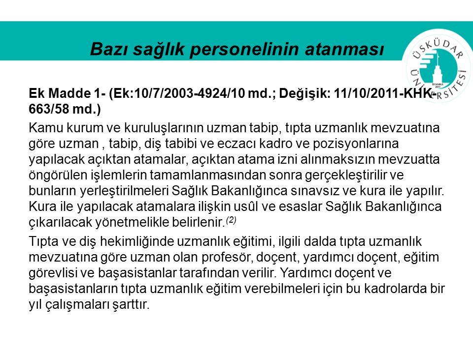 Bazı sağlık personelinin atanması Ek Madde 1- (Ek:10/7/2003-4924/10 md.; Değişik: 11/10/2011-KHK- 663/58 md.) Kamu kurum ve kuruluşlarının uzman tabip