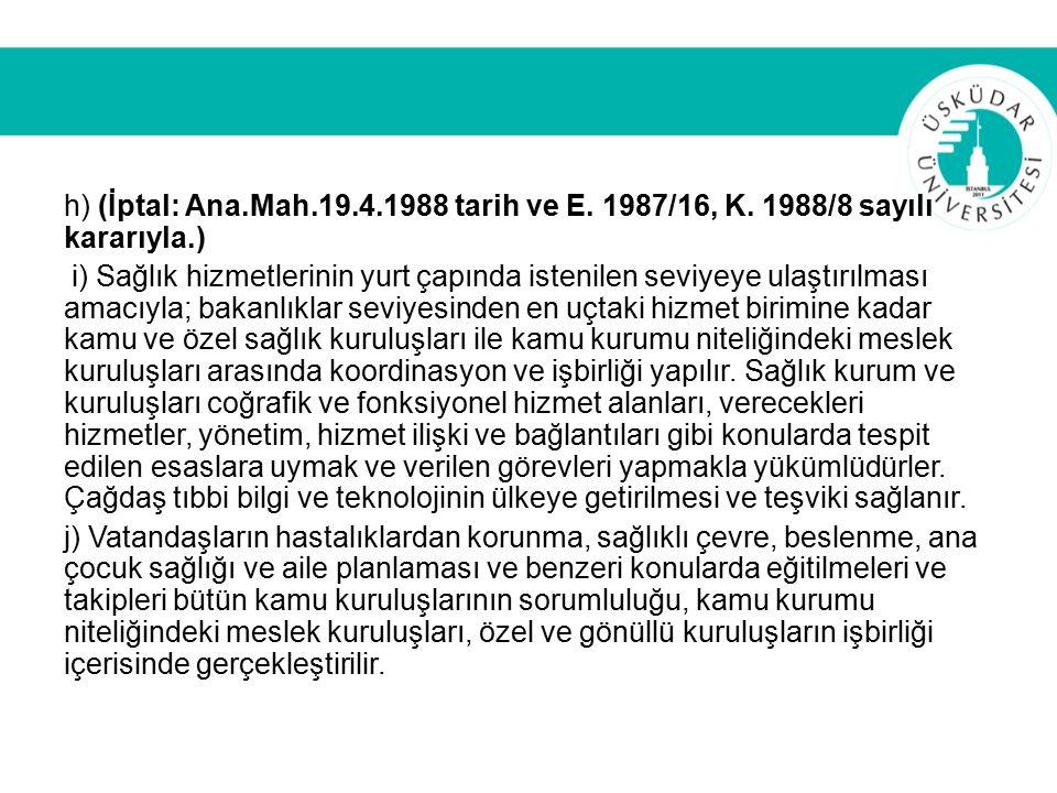 h) (İptal: Ana.Mah.19.4.1988 tarih ve E. 1987/16, K. 1988/8 sayılı kararıyla.) i) Sağlık hizmetlerinin yurt çapında istenilen seviyeye ulaştırılması a