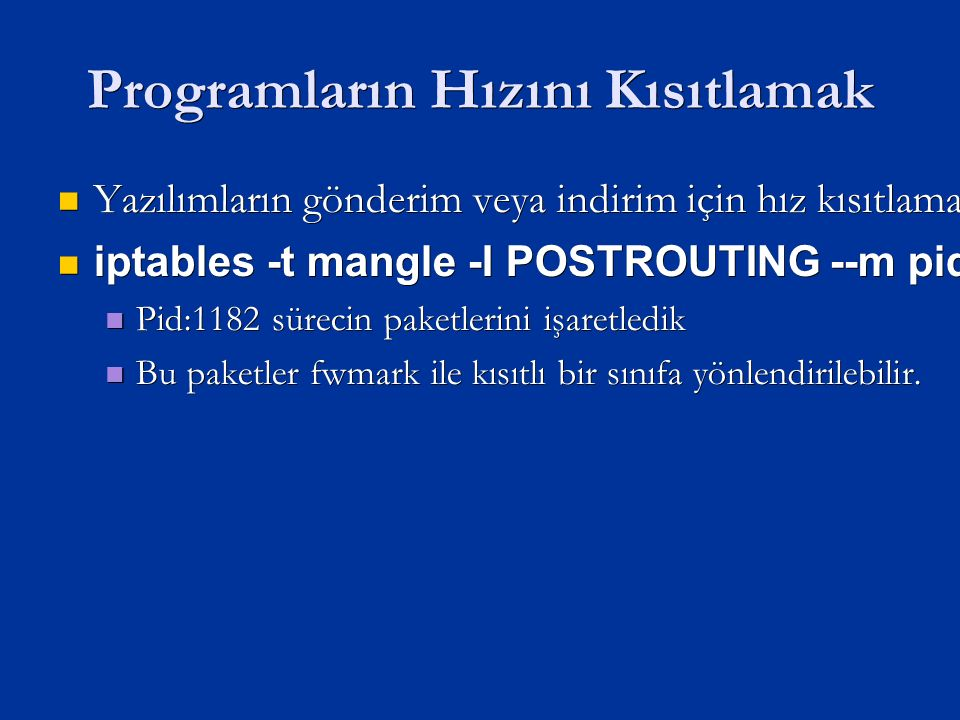 Programların Hızını Kısıtlamak Yazılımların gönderim veya indirim için hız kısıtlaması özelliği olmadığı durumlarda kullanılabilir.