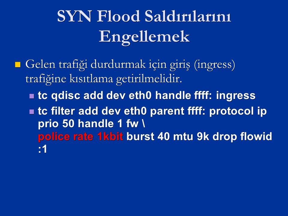 SYN Flood Saldırılarını Engellemek Gelen trafiği durdurmak için giriş (ingress) trafiğine kısıtlama getirilmelidir.