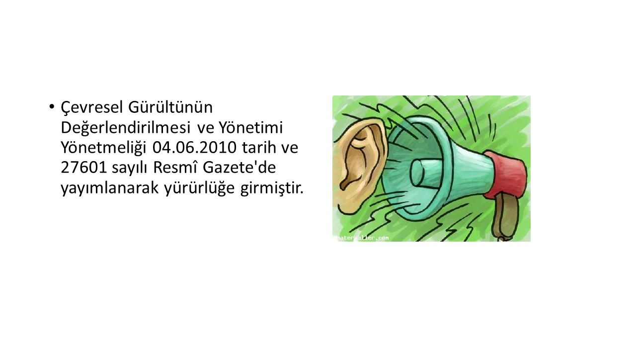 Çevresel Gürültünün Değerlendirilmesi ve Yönetimi Yönetmeliği 04.06.2010 tarih ve 27601 sayılı Resmî Gazete'de yayımlanarak yürürlüğe girmiştir.