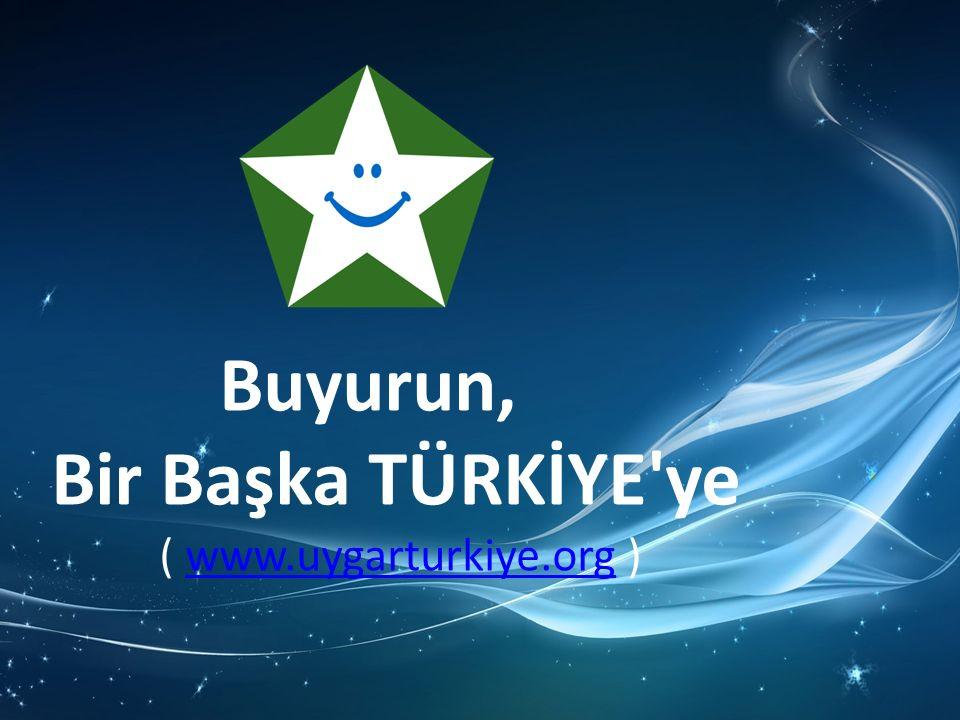 Buyurun, Bir Başka TÜRKİYE ye ( www.uygarturkiye.org )www.uygarturkiye.org