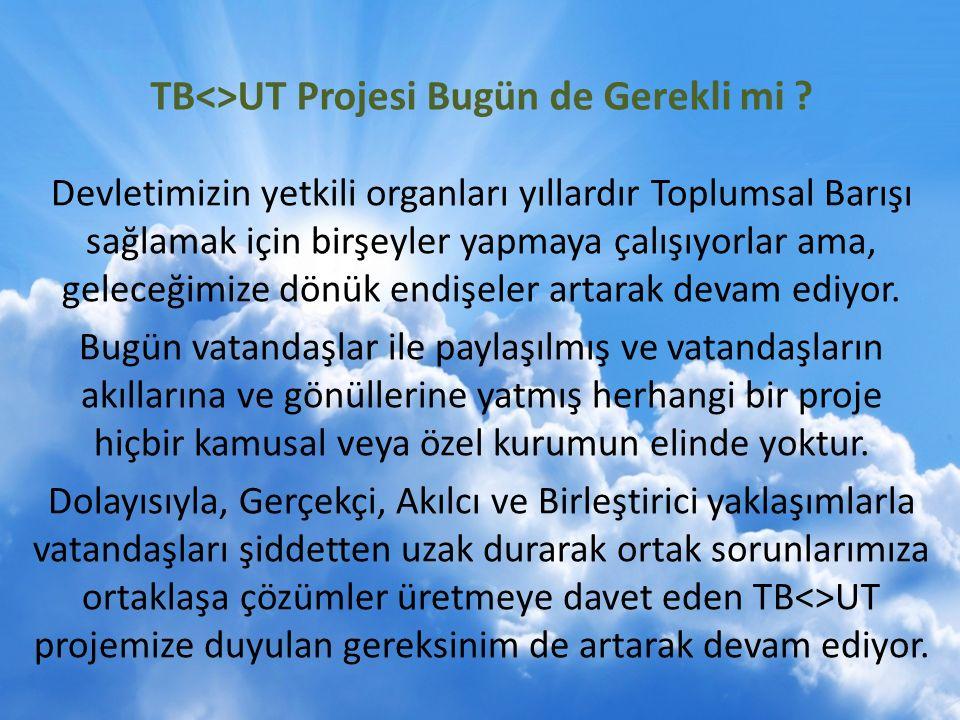 TB<>UT Projesi Bugün de Gerekli mi .