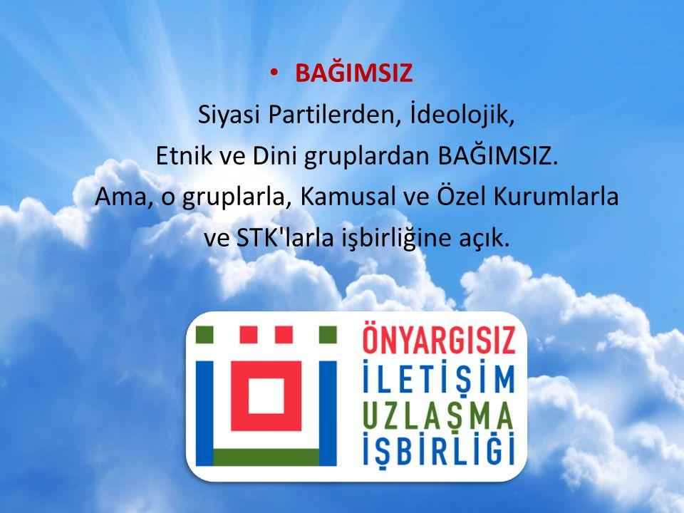 BAĞIMSIZ Siyasi Partilerden, İdeolojik, Etnik ve Dini gruplardan BAĞIMSIZ.