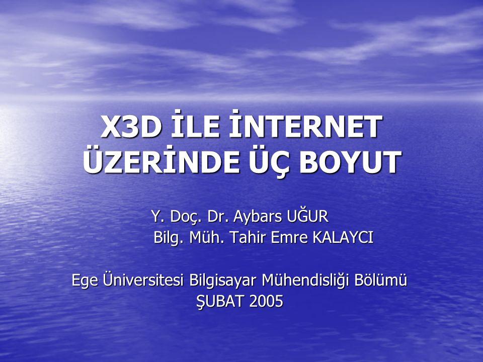 X3D İLE İNTERNET ÜZERİNDE ÜÇ BOYUT Y. Doç. Dr. Aybars UĞUR Bilg.