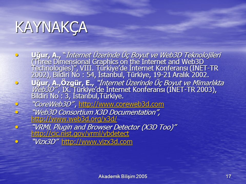 Akademik Bilişim 200517 KAYNAKÇA Uğur, A., İnternet Üzerinde Üç Boyut ve Web3D Teknolojileri (Three Dimensional Graphics on the Internet and Web3D Technologies) , VIII.