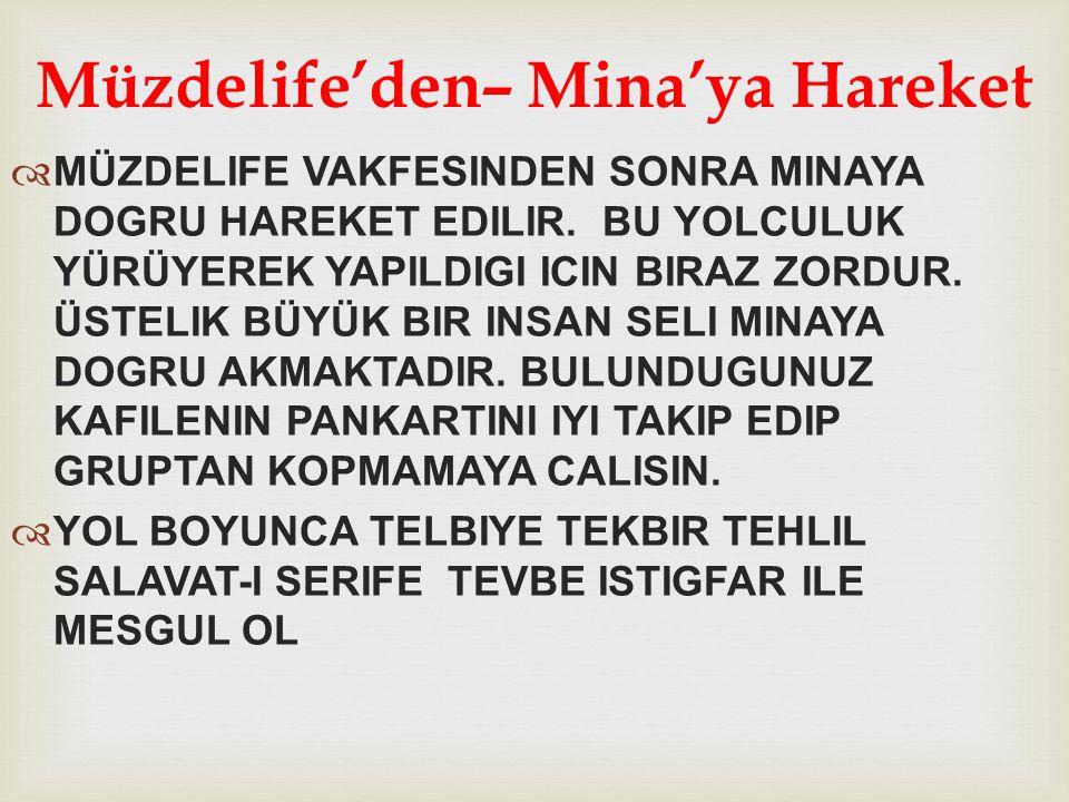 Bayramın birinci günü sabah Mina'ya gidilir. Mina'da büyük şeytana 7 taş atılır. Arafat Müzdelife Mina Mescid-i Haram www.muhammetyilmaz.com VAC İ B İ