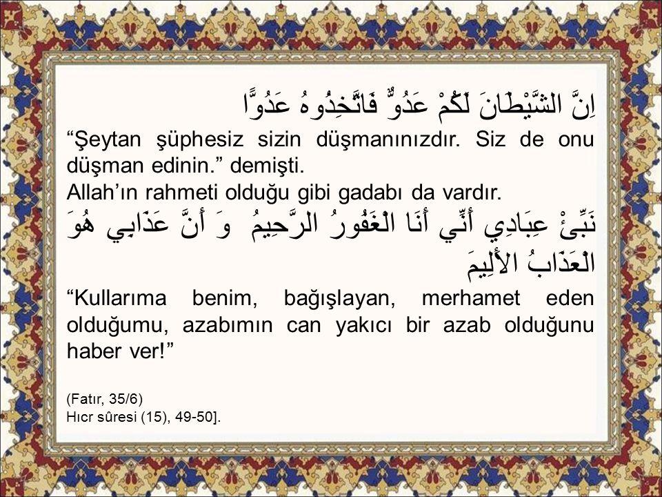 """اِنَّ الشَّيْطَانَ لَكُمْ عَدُوٌّ فَاتَّخِذُوهُ عَدُوًّا """"Şeytan şüphesiz sizin düşmanınızdır. Siz de onu düşman edinin."""" demişti. Allah'ın rahmeti ol"""
