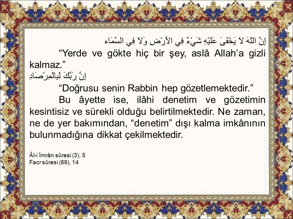 """إِنَّ اللّهَ لاَ يَخْفَىَ عَلَيْهِ شَيْءٌ فِي الأَرْضِ وَلاَ فِي السَّمَاء """"Yerde ve gökte hiç bir şey, aslâ Allah'a gizli kalmaz."""" إِنَّ رَبَّكَ لَبِ"""