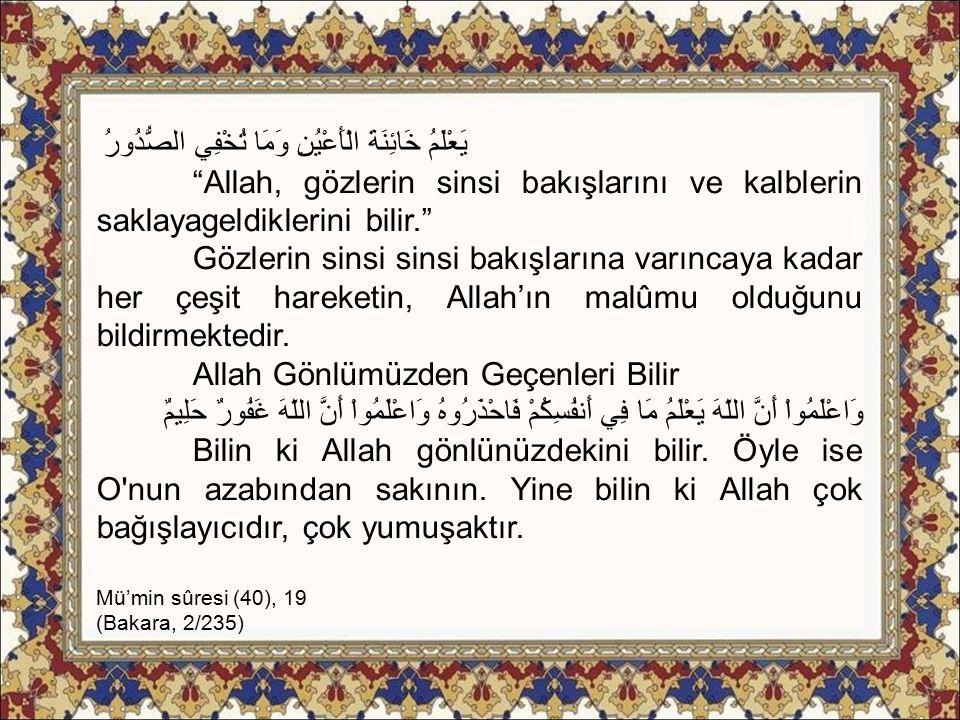 """يَعْلَمُ خَائِنَةَ الْأَعْيُنِ وَمَا تُخْفِي الصُّدُورُ """"Allah, gözlerin sinsi bakışlarını ve kalblerin saklayageldiklerini bilir."""" Gözlerin sinsi sin"""