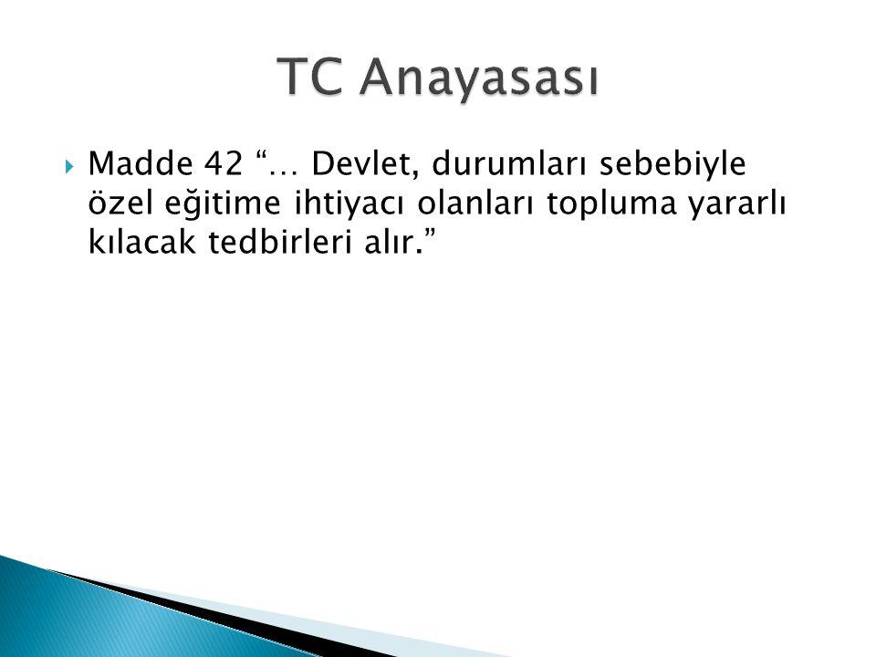  Madde -7 Eğitim Hakkı - İlköğretim görmek her Türk vatandaşının hakkıdır.  Madde -8 Fırsat ve İmkân Eşitliği - Özel eğitime ve korunmaya muhtaç çocukları yetiştirmek için özel tedbirler alınır.