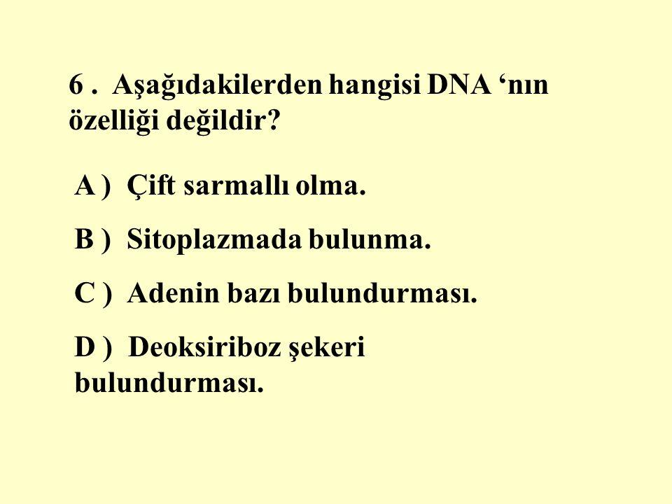 6. Aşağıdakilerden hangisi DNA 'nın özelliği değildir.