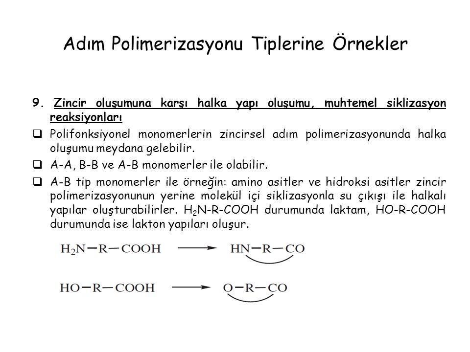 Adım Polimerizasyonu Tiplerine Örnekler 9. Zincir oluşumuna karşı halka yapı oluşumu, muhtemel siklizasyon reaksiyonları  Polifonksiyonel monomerleri