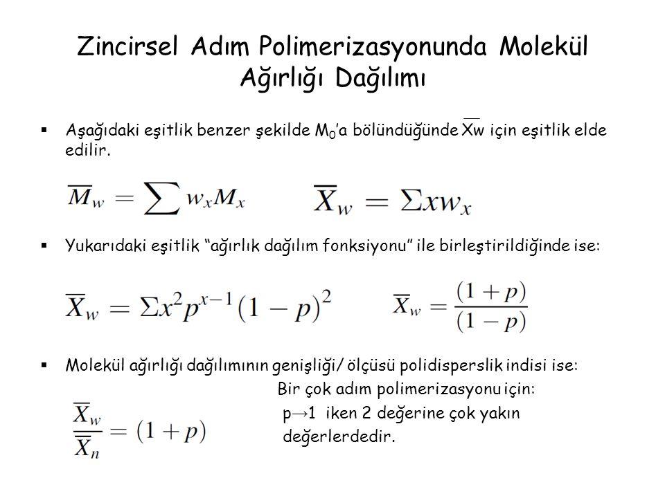 Zincirsel Adım Polimerizasyonunda Molekül Ağırlığı Dağılımı  Aşağıdaki eşitlik benzer şekilde M 0 'a bölündüğünde Xw için eşitlik elde edilir.  Yuka