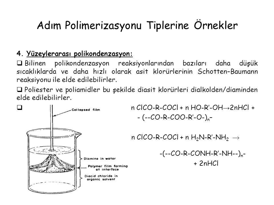 Adım Polimerizasyonu Tiplerine Örnekler 4. Yüzeylerarası polikondenzasyon:  Bilinen polikondenzasyon reaksiyonlarından bazıları daha düşük sıcaklıkla