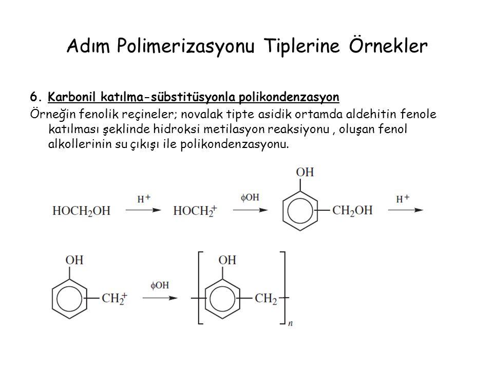 6. Karbonil katılma-sübstitüsyonla polikondenzasyon Örneğin fenolik reçineler; novalak tipte asidik ortamda aldehitin fenole katılması şeklinde hidrok