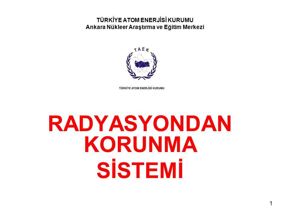 RADYASYONDAN KORUNMA SİSTEMİ TÜRKİYE ATOM ENERJİSİ KURUMU Ankara Nükleer Araştırma ve Eğitim Merkezi 1