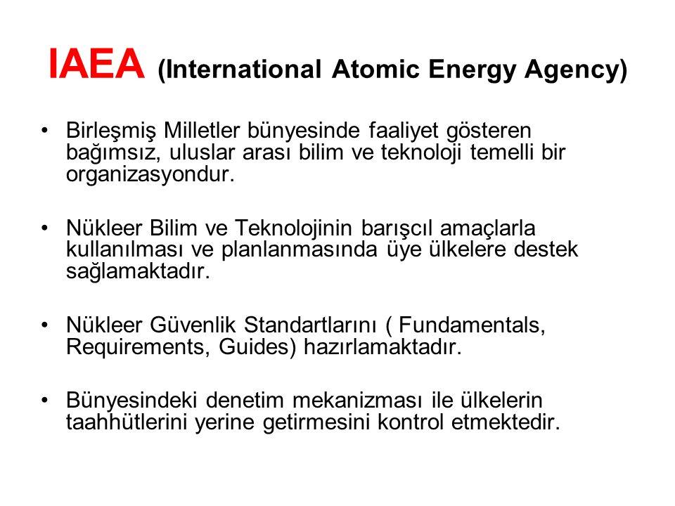 IAEA (International Atomic Energy Agency) Birleşmiş Milletler bünyesinde faaliyet gösteren bağımsız, uluslar arası bilim ve teknoloji temelli bir orga
