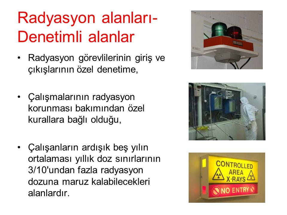 Radyasyon alanları- Denetimli alanlar Radyasyon görevlilerinin giriş ve çıkışlarının özel denetime, Çalışmalarının radyasyon korunması bakımından özel