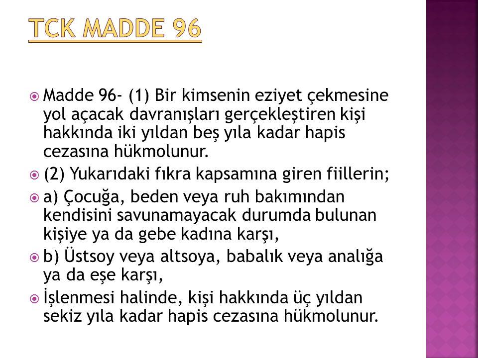  Madde 96- (1) Bir kimsenin eziyet çekmesine yol açacak davranışları gerçekleştiren kişi hakkında iki yıldan beş yıla kadar hapis cezasına hükmolunur