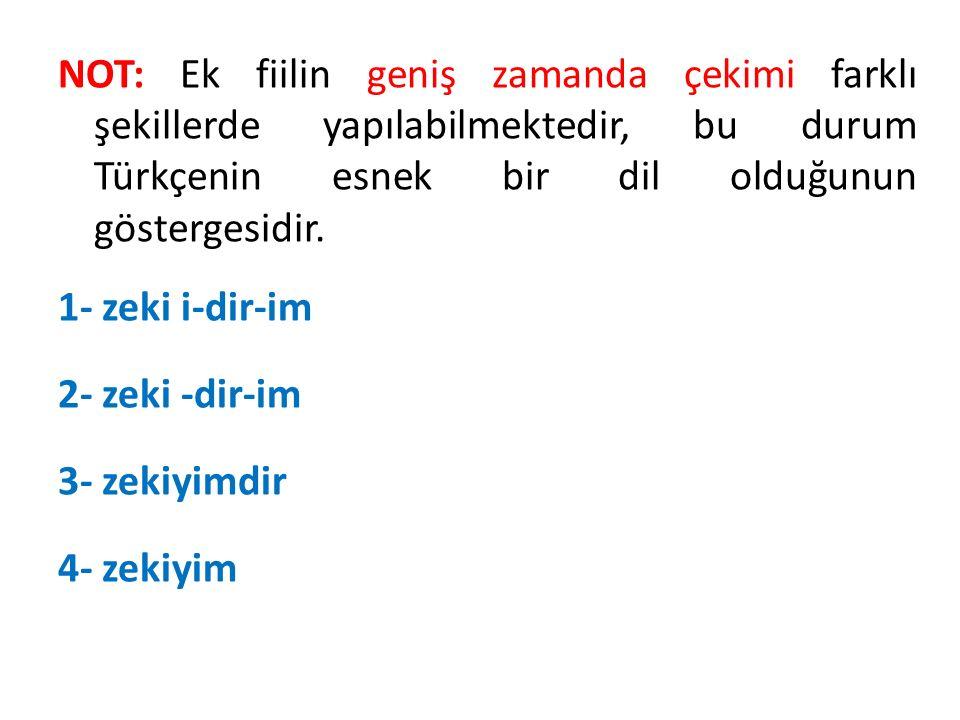 NOT: Ek fiilin geniş zamanda çekimi farklı şekillerde yapılabilmektedir, bu durum Türkçenin esnek bir dil olduğunun göstergesidir.