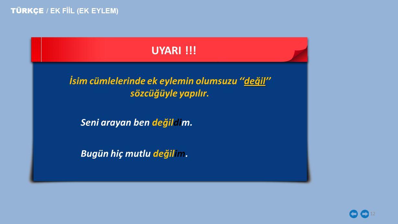 11 UYARI !!! TÜRKÇE / EK FİİL (EK EYLEM)