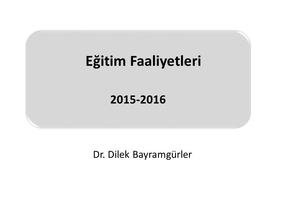 Eğitim Faaliyetleri 2015-2016 Dr. Dilek Bayramgürler