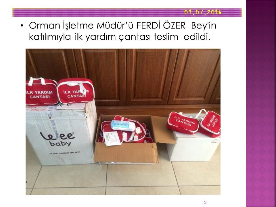 01.07.2016 2 Orman İşletme Müdür'ü FERDİ ÖZER Bey'in katılımıyla ilk yardım çantası teslim edildi.