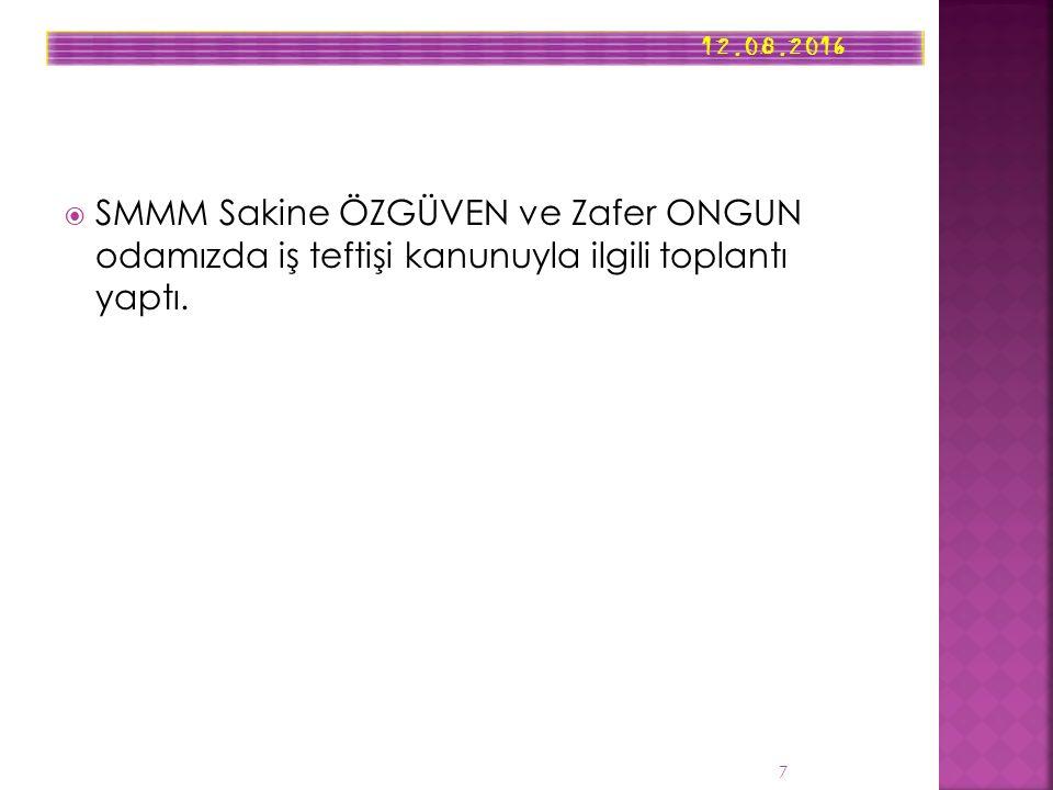 12.08.2016 7  SMMM Sakine ÖZGÜVEN ve Zafer ONGUN odamızda iş teftişi kanunuyla ilgili toplantı yaptı.