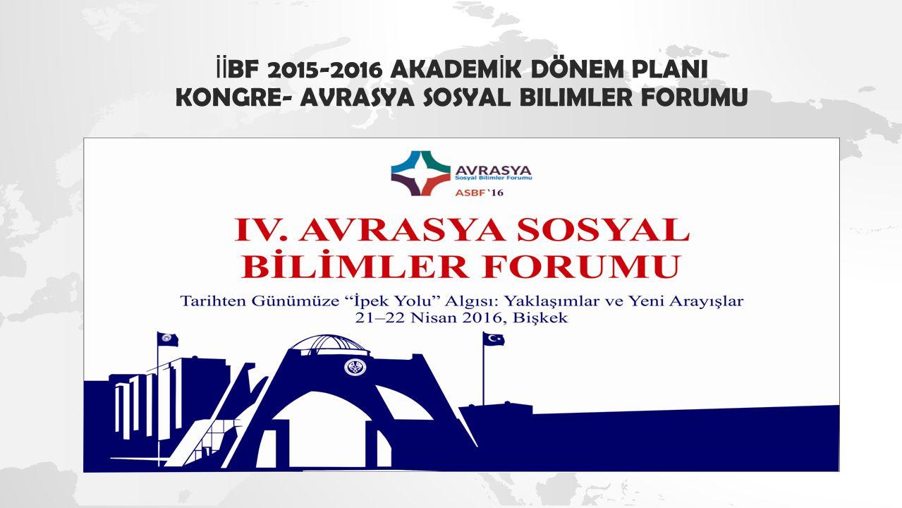 İİ BF 2015-2016 AKADEM İ K DÖNEM PLANI KONGRE- AVRASYA SOSYAL BILIMLER FORUMU