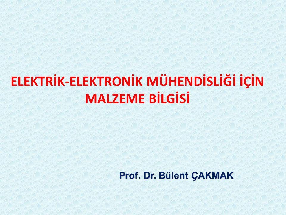 ELEKTRİK-ELEKTRONİK MÜHENDİSLİĞİ İÇİN MALZEME BİLGİSİ Prof. Dr. Bülent ÇAKMAK