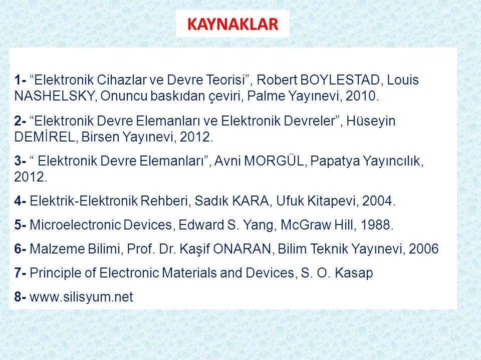 """KAYNAKLAR 1- """"Elektronik Cihazlar ve Devre Teorisi"""", Robert BOYLESTAD, Louis NASHELSKY, Onuncu baskıdan çeviri, Palme Yayınevi, 2010. 2- """"Elektronik D"""