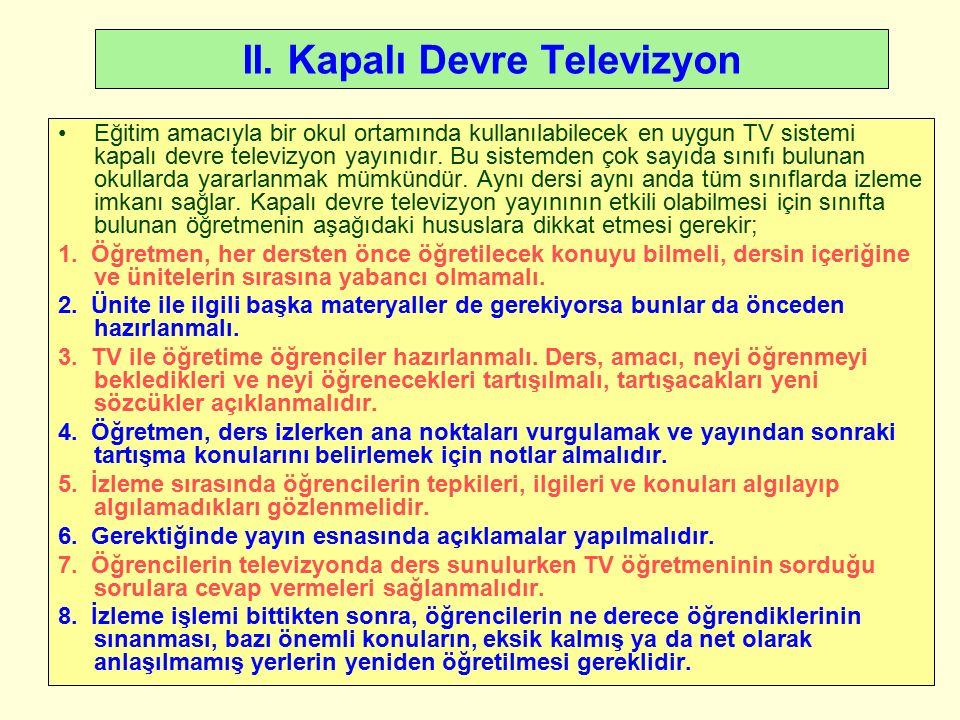 II. Kapalı Devre Televizyon Eğitim amacıyla bir okul ortamında kullanılabilecek en uygun TV sistemi kapalı devre televizyon yayınıdır. Bu sistemden ço