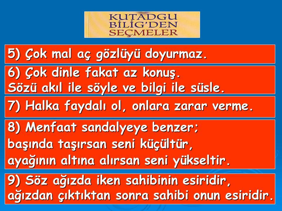 1) Akıl senin için iyi bir dosttur.Bilgi senin için çok merhametli bir kardeştir. 4) Diline ve gözüne sahip ol, boğazına dikkat et; az ye fakat helâl