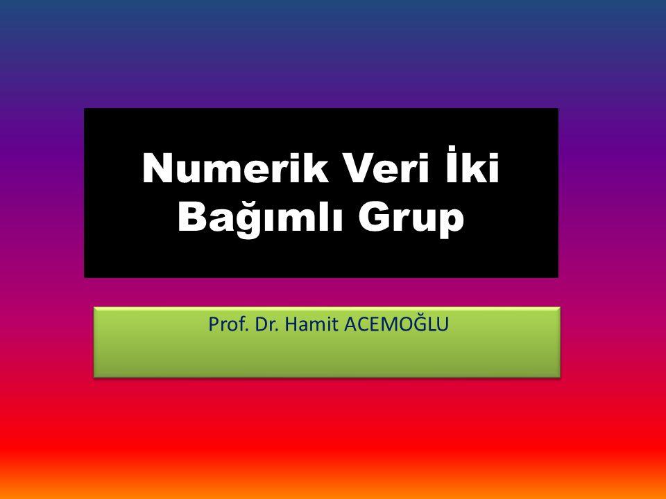 Numerik Veri İki Bağımlı Grup Prof. Dr. Hamit ACEMOĞLU