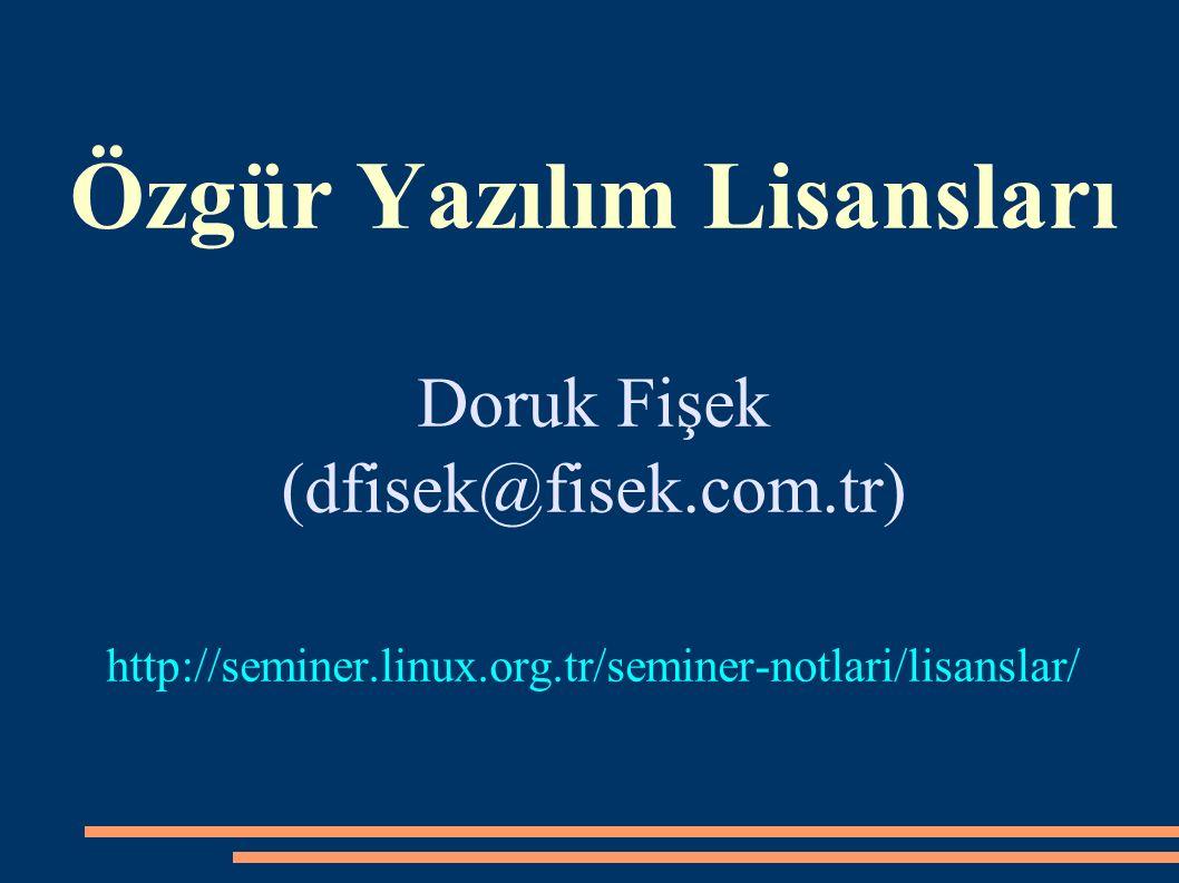 Özgür Yazılım Lisansları Doruk Fişek (dfisek@fisek.com.tr) http://seminer.linux.org.tr/seminer-notlari/lisanslar/