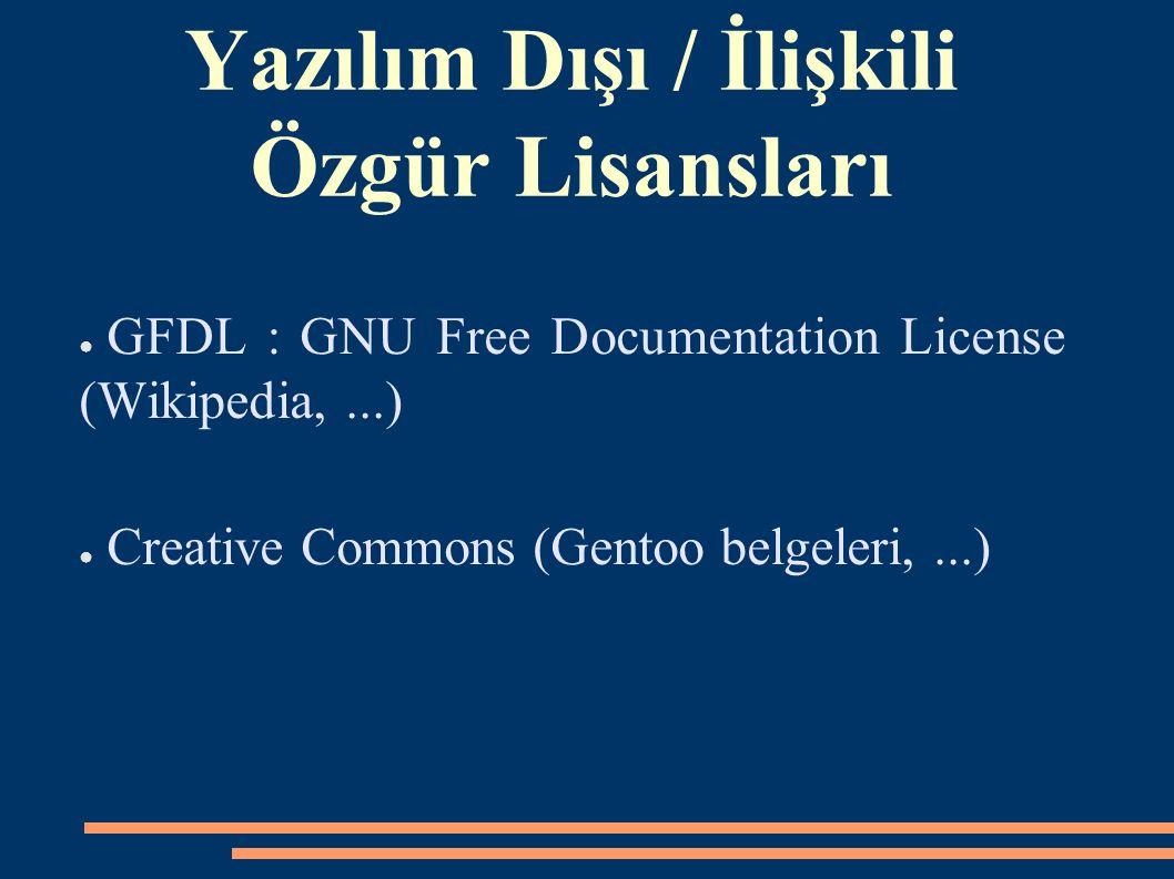 Yazılım Dışı / İlişkili Özgür Lisansları ● GFDL : GNU Free Documentation License (Wikipedia,...) ● Creative Commons (Gentoo belgeleri,...)