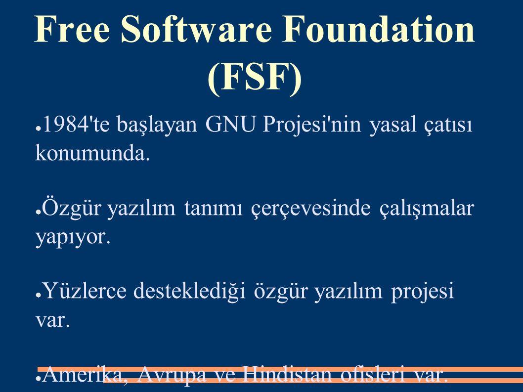 Free Software Foundation (FSF) ● 1984'te başlayan GNU Projesi'nin yasal çatısı konumunda. ● Özgür yazılım tanımı çerçevesinde çalışmalar yapıyor. ● Yü
