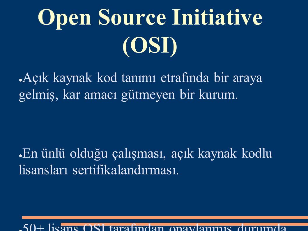 Open Source Initiative (OSI) ● Açık kaynak kod tanımı etrafında bir araya gelmiş, kar amacı gütmeyen bir kurum. ● En ünlü olduğu çalışması, açık kayna