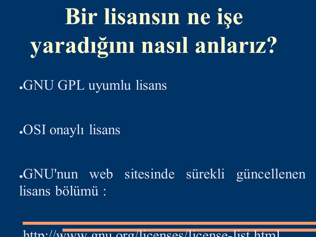 Bir lisansın ne işe yaradığını nasıl anlarız? ● GNU GPL uyumlu lisans ● OSI onaylı lisans ● GNU'nun web sitesinde sürekli güncellenen lisans bölümü :