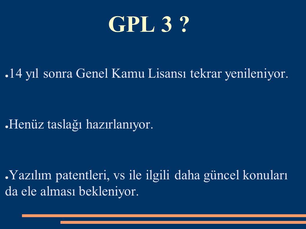 GPL 3 ? ● 14 yıl sonra Genel Kamu Lisansı tekrar yenileniyor. ● Henüz taslağı hazırlanıyor. ● Yazılım patentleri, vs ile ilgili daha güncel konuları d
