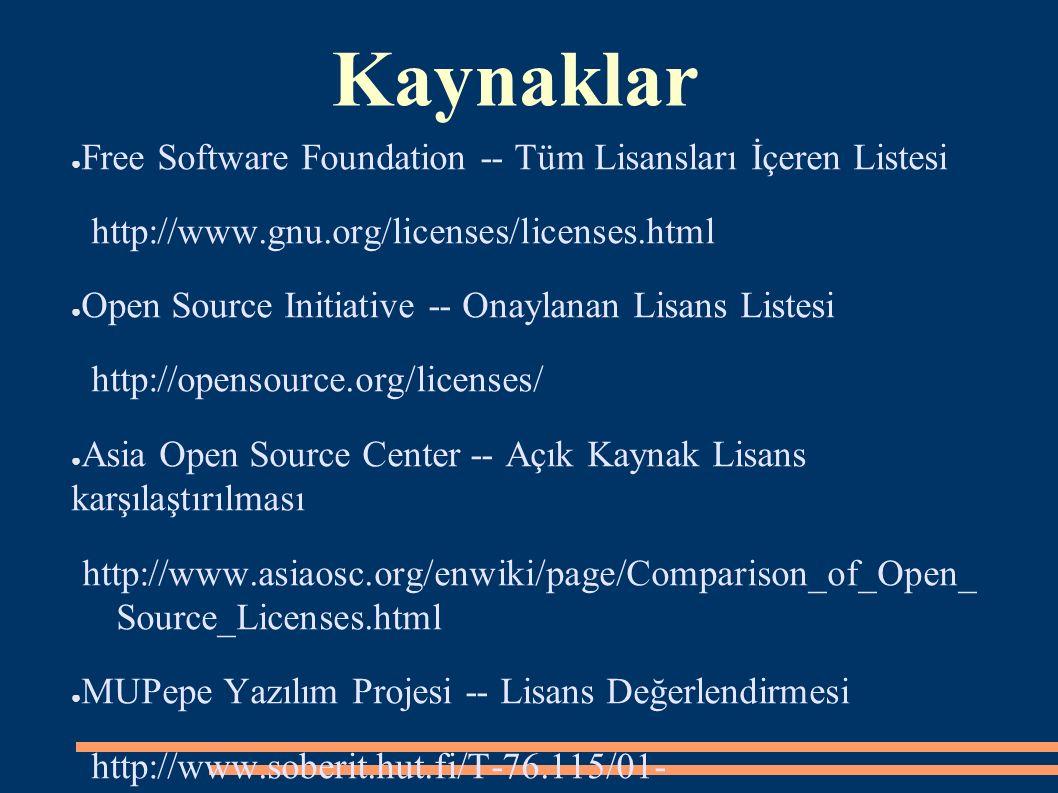Kaynaklar ● Free Software Foundation -- Tüm Lisansları İçeren Listesi http://www.gnu.org/licenses/licenses.html ● Open Source Initiative -- Onaylanan
