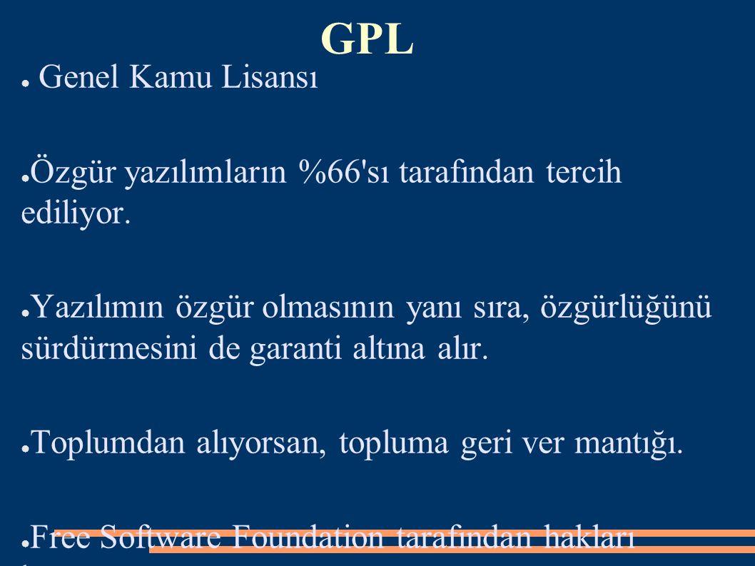 GPL ● Genel Kamu Lisansı ● Özgür yazılımların %66'sı tarafından tercih ediliyor. ● Yazılımın özgür olmasının yanı sıra, özgürlüğünü sürdürmesini de ga