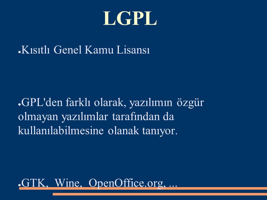 LGPL ● Kısıtlı Genel Kamu Lisansı ● GPL'den farklı olarak, yazılımın özgür olmayan yazılımlar tarafından da kullanılabilmesine olanak tanıyor. ● GTK,