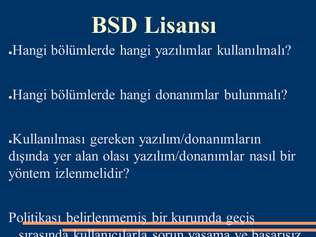 BSD Lisansı ● Hangi bölümlerde hangi yazılımlar kullanılmalı? ● Hangi bölümlerde hangi donanımlar bulunmalı? ● Kullanılması gereken yazılım/donanımlar