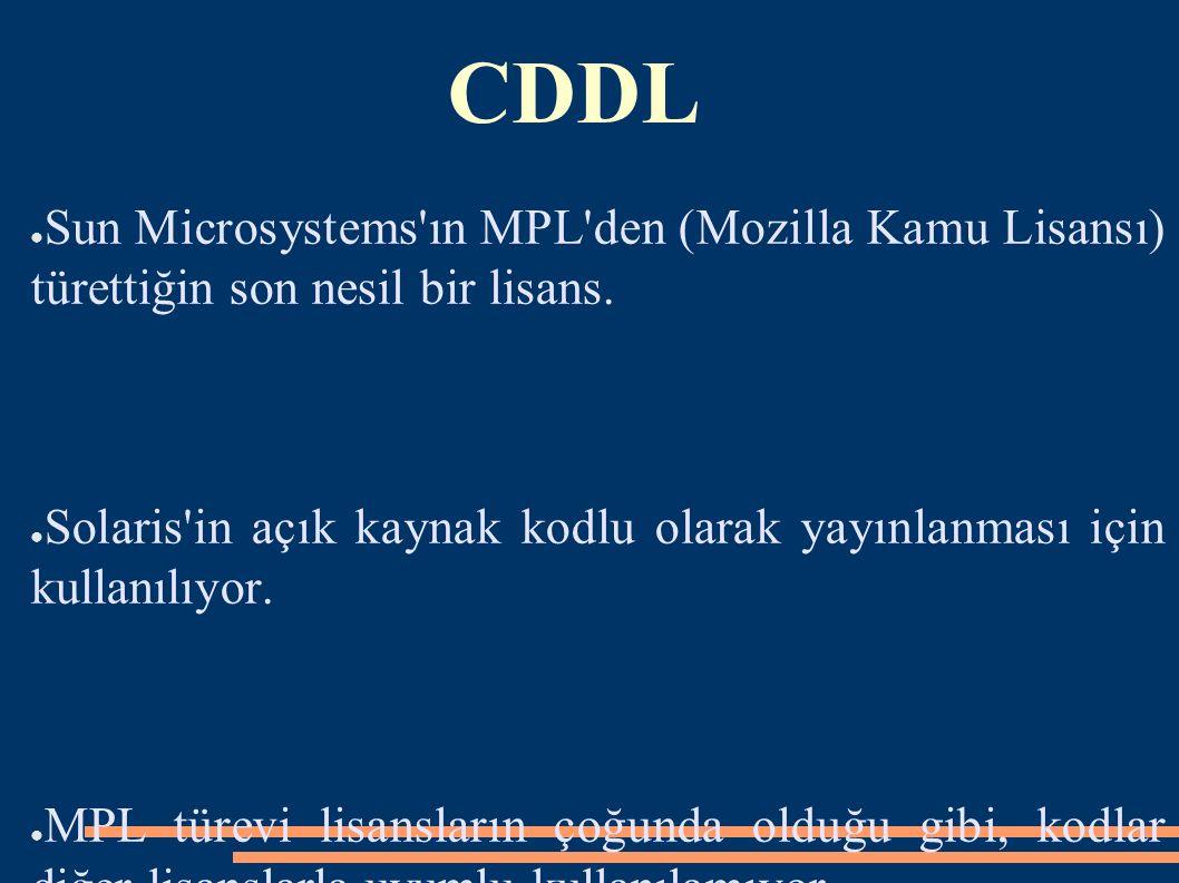 CDDL ● Sun Microsystems'ın MPL'den (Mozilla Kamu Lisansı) türettiğin son nesil bir lisans. ● Solaris'in açık kaynak kodlu olarak yayınlanması için kul