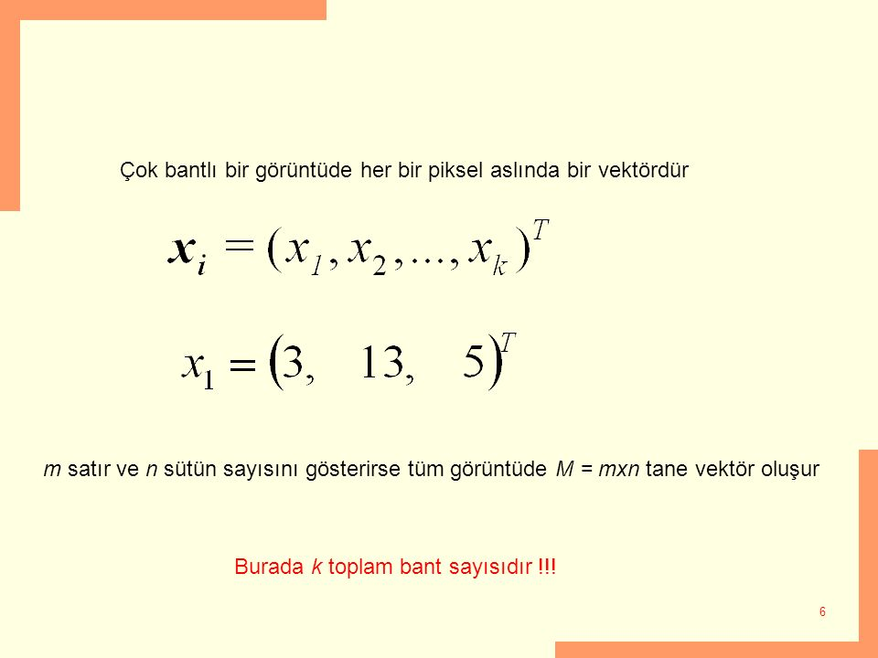 6 m satır ve n sütün sayısını gösterirse tüm görüntüde M = mxn tane vektör oluşur Burada k toplam bant sayısıdır !!!