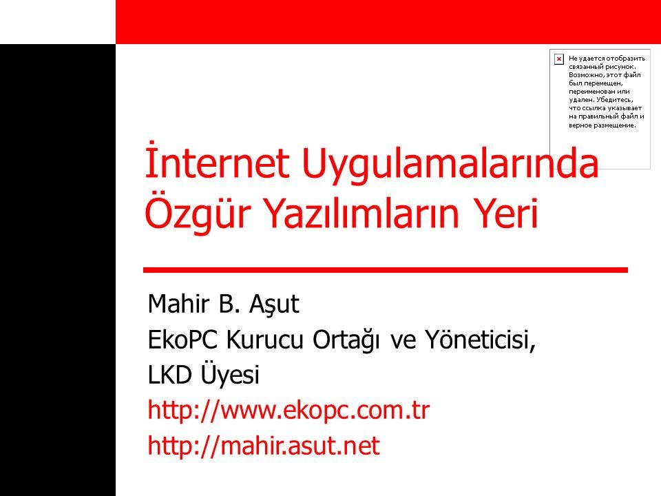 İnternet Uygulamalarında Özgür Yazılımların Yeri Mahir B. Aşut EkoPC Kurucu Ortağı ve Yöneticisi, LKD Üyesi http://www.ekopc.com.tr http://mahir.asut.