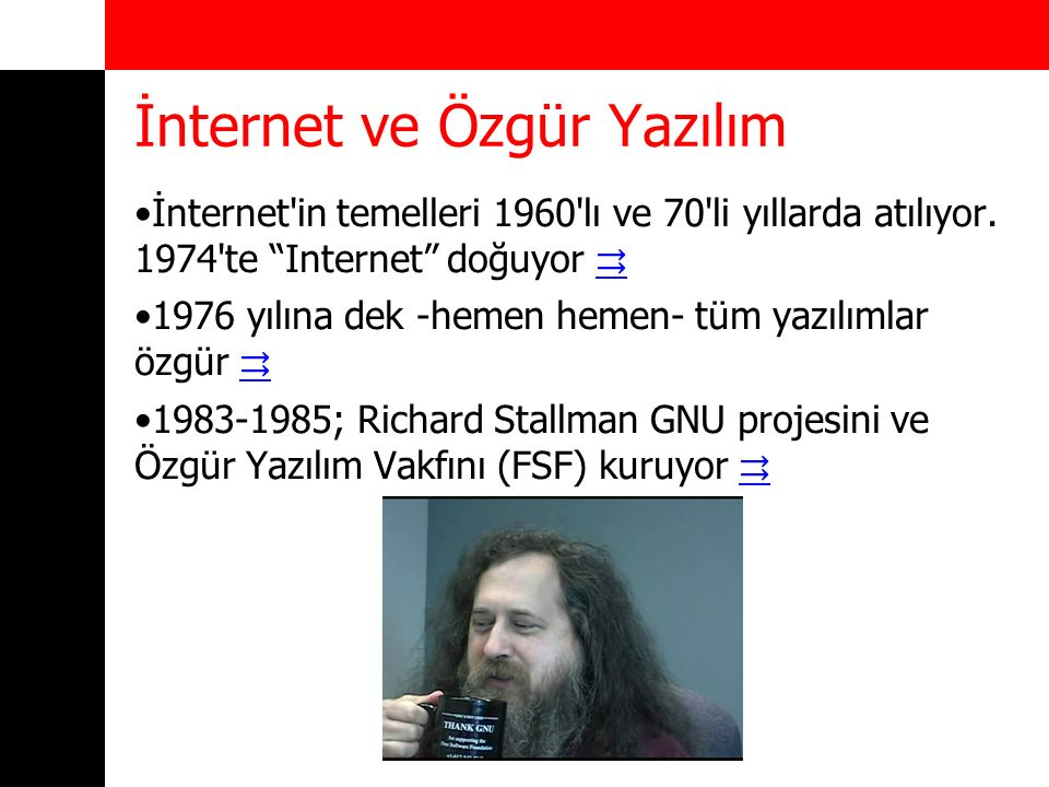 """İnternet ve Özgür Yazılım İnternet'in temelleri 1960'lı ve 70'li yıllarda atılıyor. 1974'te """"Internet"""" doğuyor ⇉ ⇉ 1976 yılına dek -hemen hemen- tüm y"""