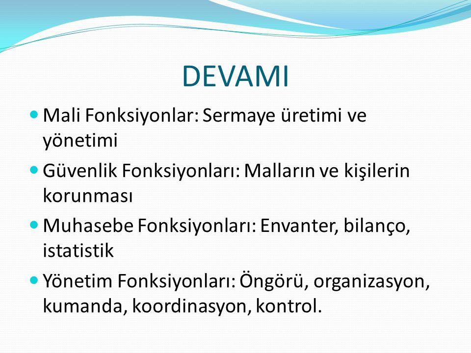 DEVAMI Mali Fonksiyonlar: Sermaye üretimi ve yönetimi Güvenlik Fonksiyonları: Malların ve kişilerin korunması Muhasebe Fonksiyonları: Envanter, bilanç